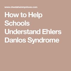 How to Help Schools Understand Ehlers Danlos Syndrome