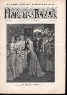 "Harper's Bazar - Christmas Edition, Saturday, December 2nd, c.1899. Cover image of, ""The Debutant's Reception"". American Gilded Age era - young women, being introduced into New York Society. ~ {cwl}"