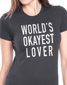 The most popular women's item. The softest, smoothest, best-looking T-shirt available anywhere.    Valentines Day Gift World's Okayest Lover Womens T Shirt Wife Gift Cool Wife T shirt Wedding Gift Funny t-shirt    Made of 100% fine ring-spun combed cotton, this lightweight fine jersey is exceptionally smooth and tight-knit,    SHIPPING:  US - orders come with complimentary delivery confirmation via USPS First Class or Priority Mail.    INTERNATIONAL - orders are shipped USPS First Class with…