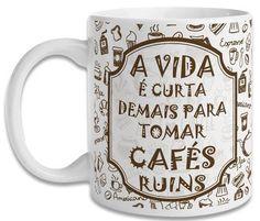 Caneca a vida é curta demais para tomar café ruins