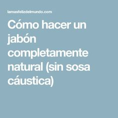 Cómo hacer un jabón completamente natural (sin sosa cáustica) Diy Beauty, Home Remedies, Projects To Try, Skin Care, Nature, Soaps, Ideas Para, Kentucky, Natural Beauty