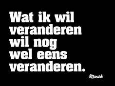#veranderen #quotes #spreuken #mwah