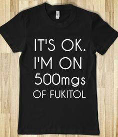 IT'S OK I'M ON 500mgs OF FUKITOL