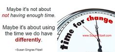 Maybe it's not about not having enough time. Maybe it's about using the time we do have differently.