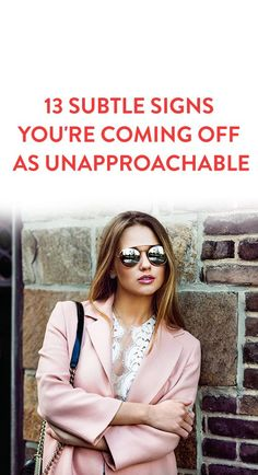 13 Subtle Signs You're Coming Off As Unapproachable