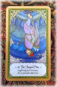 "The Hanged Man from the Rumi Tarot. ""Life is never going to be all roses. You WILL have very challenging and difficult times! Pray to ..."