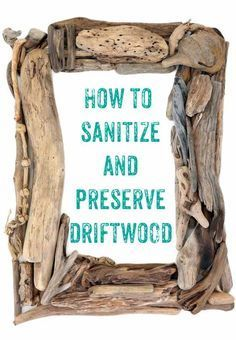 How to clean driftwood - definitely using this one for all the pieces I've been hoarding to make that wreath!