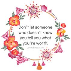Don't let someone who doesn't know you tell you what you're worth.