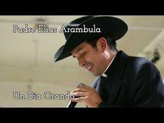 Padre Elias Arambula -El alfarero - Un Día Orando - YouTube