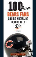 100 Things Bears Fans Should Know and Do Before They Die by Kent McDill