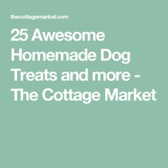 25 Awesome Homemade Dog Treats and more - The Cottage Market