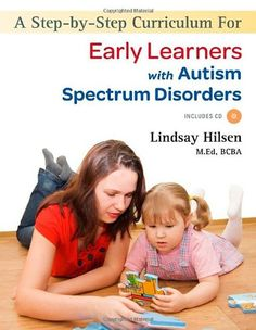 A Step-By-Step Curriculum for Early Learners with an Autism Spectrum Disorder [With CDROM] by Lindsay Hilsen http://www.amazon.com/dp/1849058741/ref=cm_sw_r_pi_dp_bMeuub1JDVKTG