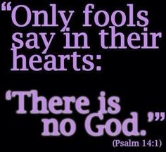 "The fool says in his heart, ""There is no God."" (psalms 14:1) The man without the Spirit does not accept the things that come from the Spirit of God, for they are foolishness to him, and he cannot understand them, because they are spiritually discerned.(1 Corinthians 2:14) Read ""Is there an argument for the existence of God?"" http://www.gotquestions.org/argument-existence-God.html"