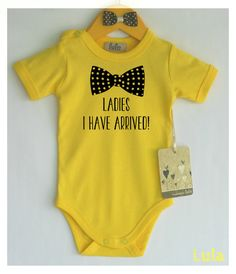 e28a51d585f Funny baby boy clothes. Ladies I have arrived by HandmadeByLula Funny Babies