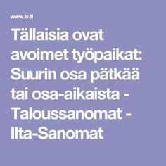 Tällaisia ovat avoimet työpaikat: Suurin osa pätkää tai osa-aikaista - Taloussanomat - Ilta-Sanomat