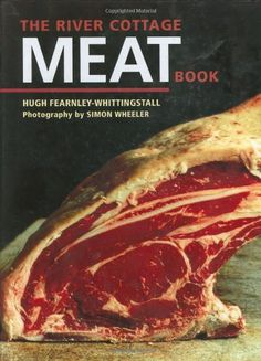 (for Sophie) The River Cottage Meat Book by Hugh Fearnley-Whittingstall