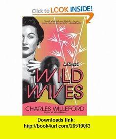 Wild Wives (9781400032471) Charles Willeford , ISBN-10: 1400032474  , ISBN-13: 978-1400032471 ,  , tutorials , pdf , ebook , torrent , downloads , rapidshare , filesonic , hotfile , megaupload , fileserve