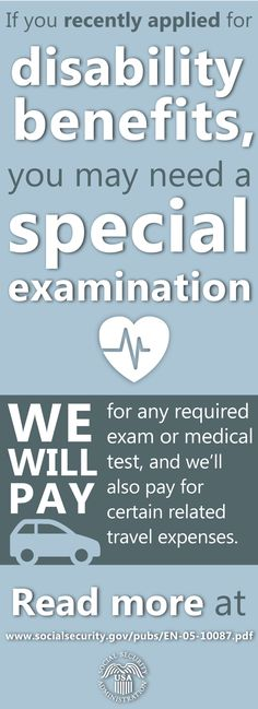 If you recently applied for disability benefits, you may need a special exam before we can decide if you qualify.