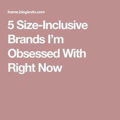 5 Size-Inclusive Brands I'm Obsessed With Right Now