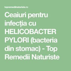 Ceaiuri pentru infecția cu HELICOBACTER PYLORI (bacteria din stomac) - Top Remedii Naturiste Home Remedies, Natural Remedies, Health Tips, Health Care, Cooking Recipes, Healthy Recipes, Alter, Metabolism, Good To Know