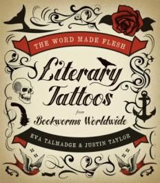i NEED this book - The Word Made Flesh: Literary Tattoos from Bookworms Worldwide