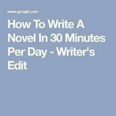 How To Write A Novel In 30 Minutes Per Day - Writer's Edit
