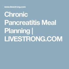 Chronic Pancreatitis Meal Planning | LIVESTRONG.COM