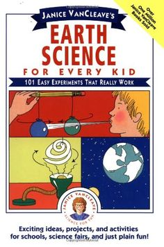 Janice VanCleave's Earth Science for Every Kid: 101 Easy Experiments that Really Work (Science for Every Kid Series) by Janice VanCleave,http://www.amazon.com/dp/0471530107/ref=cm_sw_r_pi_dp_51HMsb1CTKS65DKJ