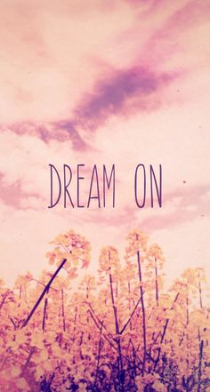 Dream on - #quotes iPhone wallpaper @mobile9