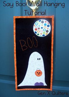 Gen X Quilters: Tutorial: Say Boo! Wall Hanging