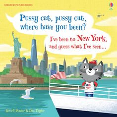 Pussy cat, pussy cat, where have you been? I've been to new york and guess what I've seen... -