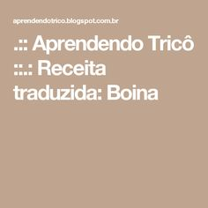.:: Aprendendo Tricô ::.: Receita traduzida: Boina