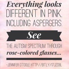 See the #autismspectrum / #Aspergers as we, #girls and #women do. http://asperkids.com/seeing-the-pink-on-the-spectrum/ #jenniferotoole #asperkids