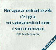 Tutti dicono che il cervello sia l'organo  più complesso del corpo umano, da medico  potrei anche acconsentire.  Ma come donna vi assicuro che non vi è niente  di più complesso del cuore, ancora oggi non si  conoscono i suoi meccanismi.  Nei ragionamenti del cervello c'è logica, nei ragionamenti del cuore ci sono le emozioni. Rita Levi Montalcini