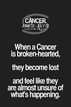 Cancer Zodiac Sign is broken-hearted....