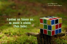 I problemi non finiscono mai, ma neanche le soluzioni. (Paulo Coelho)