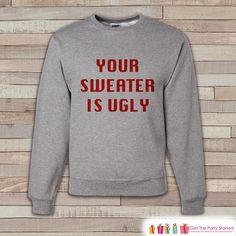 Your Sweater Is Ugly Crewneck - Adult Christmas Sweater - Funny Ugly Sweater, Sweatshirt - Christmas Gift Idea - Men's Grey Sweatshirt