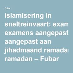 islamisering in sneltreinvaart: examens aangepast aan jihadmaand ramadan – Fubar