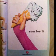Add in runners world magazine so true...I run for ice cream there I said it too!