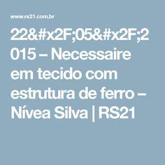 22/05/2015 – Necessaire em tecido com estrutura de ferro – Nívea Silva   RS21