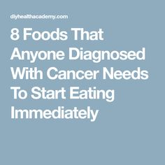 8 Foods That Anyone Diagnosed With Cancer Needs To Start Eating Immediately