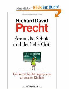 Anna, die Schule und der liebe Gott: Der Verrat des Bildungssystems an unseren Kindern: Amazon.de: Richard David Precht: Bücher