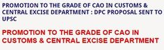 Latest Jobs & Central Government Employees News at Employees Junction: PROMOTION TO THE GRADE OF CAO IN CUSTOMS & CENTRAL...