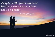 Inspirational Quote: People with goals succeed because they know where they're going. -Earl Nightingale