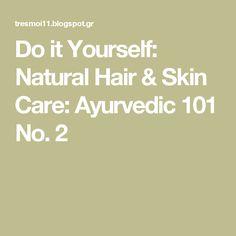 Do it Yourself: Natural Hair & Skin Care: Ayurvedic 101 No. 2