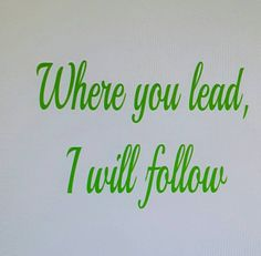 Check out this item in my Etsy shop https://www.etsy.com/listing/490357637/where-you-lead-i-will-follow-decal