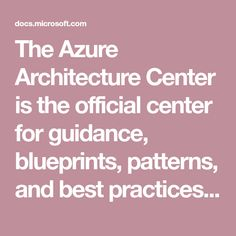 The Azure Architecture Center provides best practices for running your workloads on Azure. Best Practice, Microsoft, Patterns, Architecture, Building, Amp, Engineer, Cloud, Software