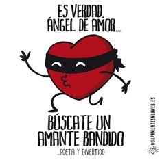 Búscate un amante bandido... poeta y divertido …es verdad, ángel de amor...