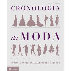 Cronologia da Moda: de Maria Antonieta a Alexander McQueen - NJ Stevenson - Moda no Pontofrio.com