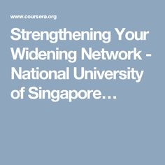 Strengthening Your Widening Network - National University of Singapore…